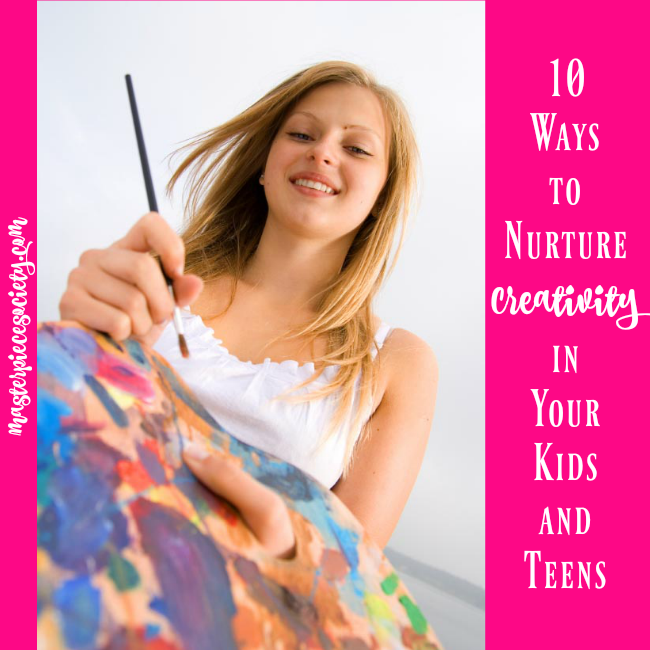 10 Ways to Nurture Creativity in Your Kids and Teens | masterpiecesociety.com