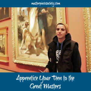 Cultivating Your Teen's Love of Art, Day Three: Apprentice Them to the Great Masters