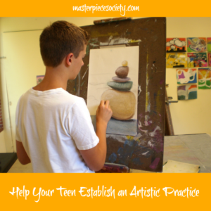 Cultivating Your Teen's Love of Art, Day Four: Help Them Establish an Artistic Practice