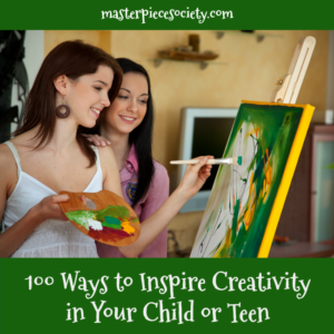100 Ways to Inspire Creativity in Your Child or Teen