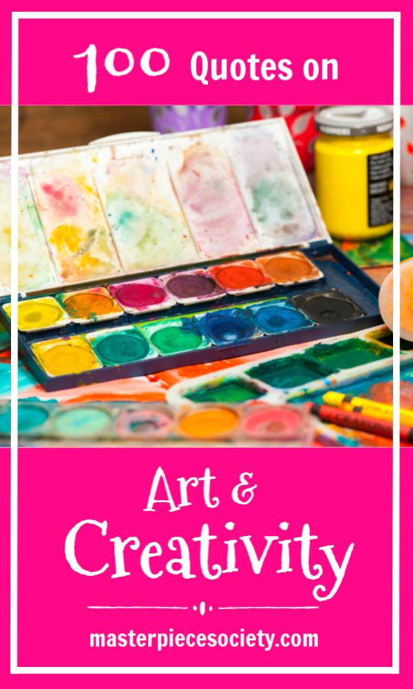 100 Quotes On Art Creativity Masterpiece Society