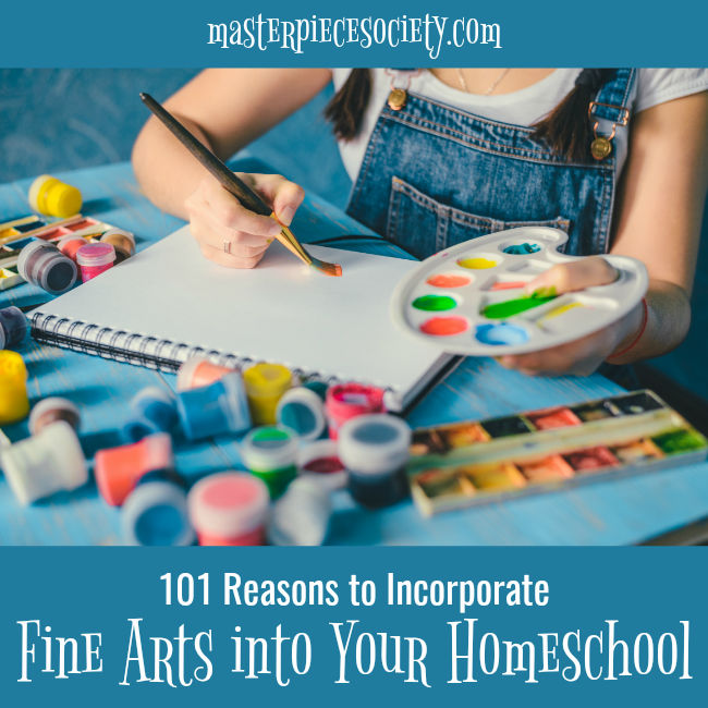 101 Reasons to Incorporate Fine Arts into Your Homeschool | masterpiecesociety.com